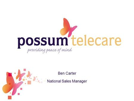 Ben Carter National Sales Manager. Agenda Intro to Possum Types of Assistive Technology Why use Technology for LD What Technology is best Typical Telecare.