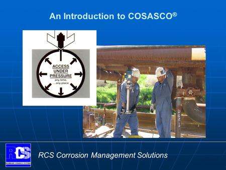 RCS Corrosion Management Solutions An Introduction to COSASCO ®