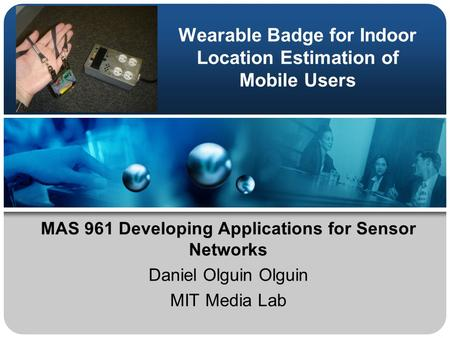 Wearable Badge for Indoor Location Estimation of Mobile Users MAS 961 Developing Applications for Sensor Networks Daniel Olguin Olguin MIT Media Lab.