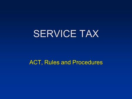 SERVICE TAX ACT, Rules and Procedures. What is Service Tax? Service tax is an indirect tax levied on services provided –Extends to whole <strong>of</strong> India, except.