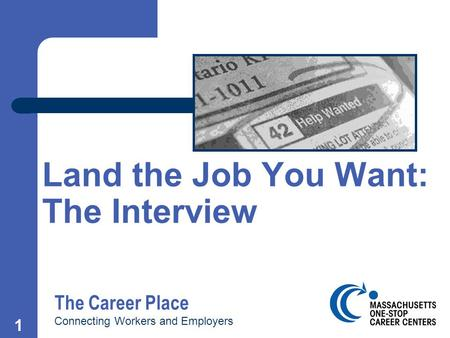 1 Land the Job You Want: The Interview The Career Place Connecting Workers and Employers.