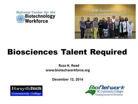 Russ H. Read www.biotechworkforce.org Biosciences Talent Required December 12, 2014.