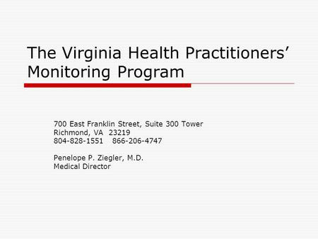 The Virginia Health Practitioners' Monitoring Program 700 East Franklin Street, Suite 300 Tower Richmond, VA 23219 804-828-1551 866-206-4747 Penelope P.