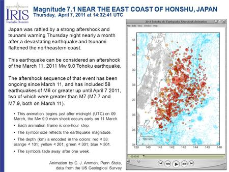 Magnitude 7.1 NEAR THE EAST COAST OF HONSHU, JAPAN Thursday, April 7, 2011 at 14:32:41 UTC Japan was rattled by a strong aftershock and tsunami warning.