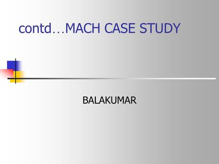 Contd … MACH CASE STUDY BALAKUMAR. Agenda Communication implementation in MACH Memory Management Inheritance Copy-on-Write External Pagers.