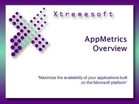 "AppMetrics Overview ""Maximize the availability of your applications built on the Microsoft platform"""