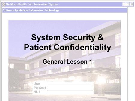 System Security & Patient Confidentiality General Lesson 1.