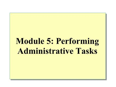 Module 5: Performing Administrative Tasks. Overview Configuration Tasks Routine SQL Server Administrative Tasks Automating Routine Maintenance Tasks Creating.