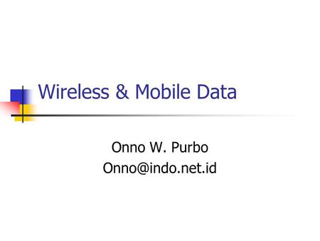 Wireless & Mobile Data Onno W. Purbo