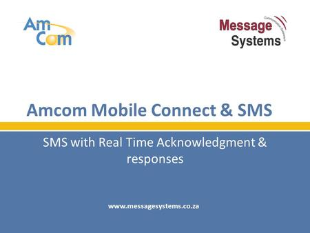 Amcom Mobile Connect & SMS SMS with Real Time Acknowledgment & responses www.messagesystems.co.za.