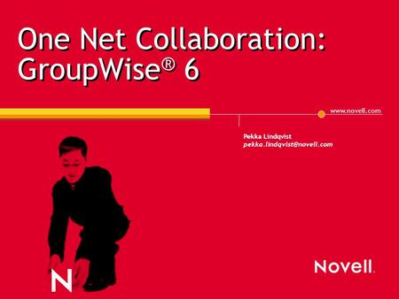 Pekka Lindqvist One Net Collaboration: GroupWise ® 6.