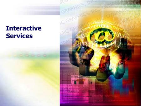 Interactive Services. New Tendencies Time to Market Connectivity Intangible Business Environment changes very fast that makes difficult to define the.
