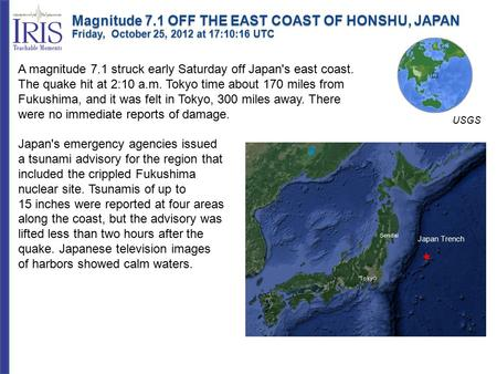 A magnitude 7.1 struck early Saturday off Japan's east coast. The quake hit at 2:10 a.m. Tokyo time about 170 miles from Fukushima, and it was felt in.
