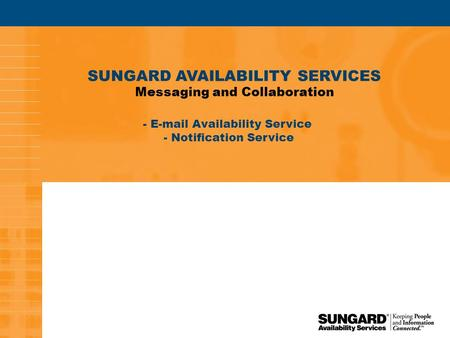 1 SUNGARD AVAILABILITY SERVICES Messaging and Collaboration - E-mail Availability Service - Notification Service.