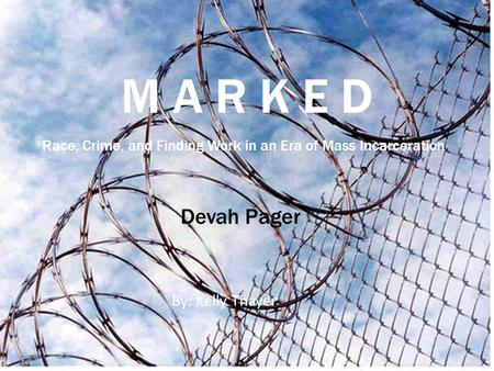 M A R K E D Devah Pager By: Kelly Thayer