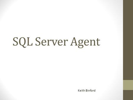 SQL Server Agent Keith Binford. SQL Server Agent SQL Server Agent is a Windows service that can execute and schedule tasks and jobs.