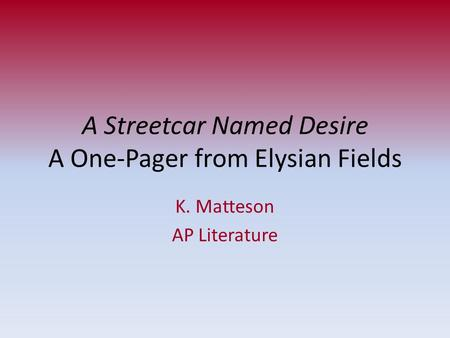 A Streetcar Named Desire A One-Pager from Elysian Fields K. Matteson AP Literature.