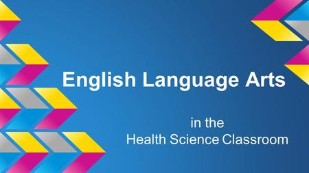 English Language Arts in the Health Science Classroom.