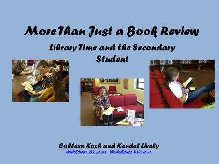 More Than Just a Book <strong>Review</strong> Library Time and the Secondary Student Colleen Koch and Kendel Lively
