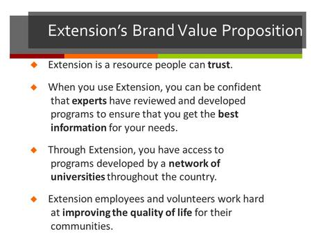 Extension's Brand Value Proposition  Extension is a resource people can trust.  When you use Extension, you can be confident that experts have reviewed.