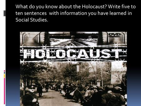 What do you know about the Holocaust? Write five <strong>to</strong> ten sentences with information you have learned in Social Studies.