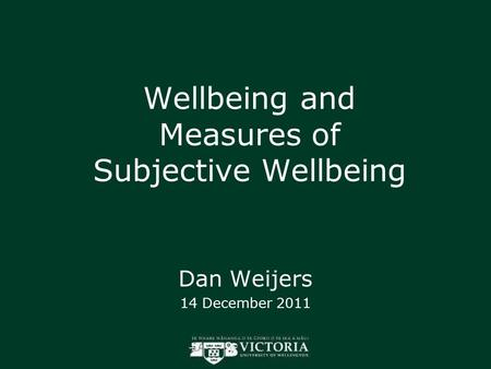 Wellbeing and Measures of Subjective Wellbeing Dan Weijers 14 December 2011.