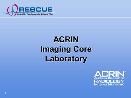 1 ACRIN Imaging Core Laboratory. Aim 1 To ensure uniformity and high quality of test performance, image acquisition and image interpretation throughout.