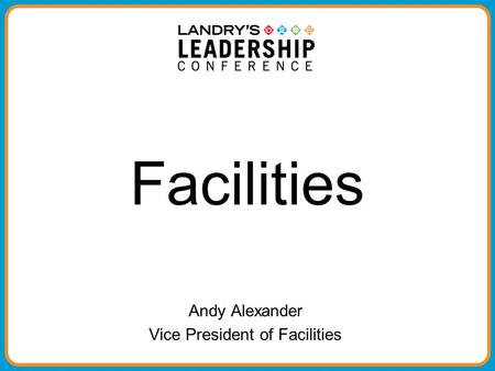 Facilities Andy Alexander Vice President of Facilities.