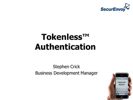 Stephen Crick Business Development Manager Tokenless™ Authentication.