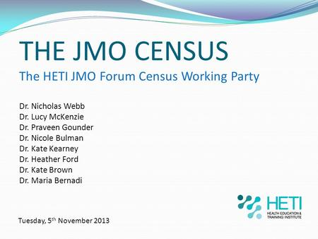 THE JMO CENSUS The HETI JMO Forum Census Working Party
