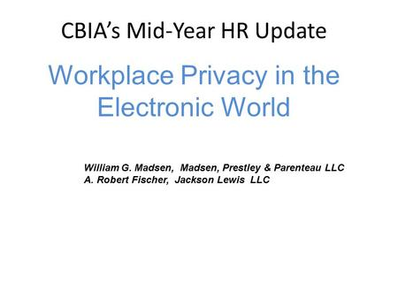 William G. Madsen, Madsen, Prestley & Parenteau LLC A. Robert Fischer, Jackson Lewis LLC www.jacksonlewis.com CBIA's Mid-Year HR Update Workplace Privacy.