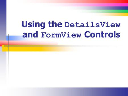 Using the DetailsView and FormView Controls. Slide 2 DetailsView (Introduction) Use the DetailsView control to Display a single record at a time Insert,