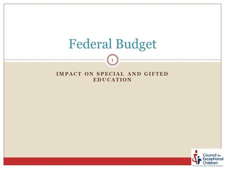 IMPACT ON SPECIAL AND GIFTED EDUCATION Federal Budget 1.