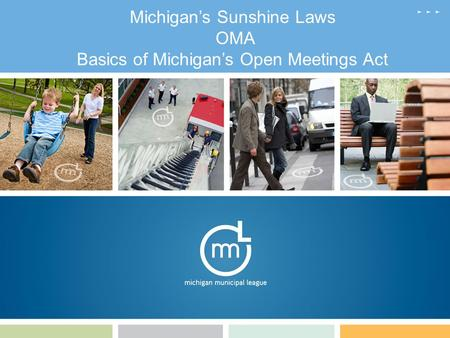 1 Michigan's Sunshine Laws OMA Basics of Michigan's Open Meetings Act.