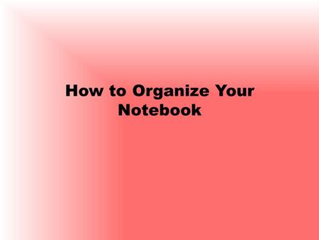 How to Organize Your Notebook. Cover Inside Cover and Table of Contents Unit 1: Table of Contents 1.Syllabus 2.Personality Crest 3.Manifest Destiny Notes.