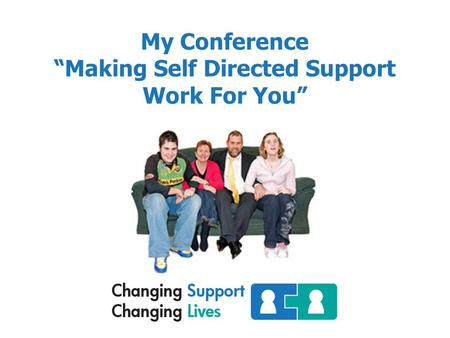 "My Conference ""Making Self Directed Support Work For You"""