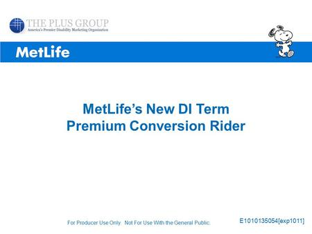 ©UFS MetLife's New DI Term Premium Conversion Rider E1010135054[exp1011] For Producer Use Only. Not For Use With the General Public.