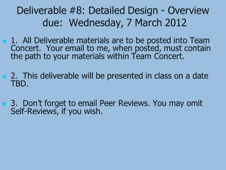 Deliverable #8: Detailed Design - Overview due: Wednesday, 7 March 2012 1. All Deliverable materials are to be posted into Team Concert. Your email to.