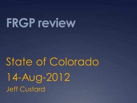 FRGP review State of Colorado 14-Aug-2012 Jeff Custard.