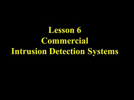 Lesson 6 Commercial Intrusion Detection Systems. UTSA IS 3523 ID & Incident Response Overview Common Commercial IDS IDS Evaluations Specialized IDS.