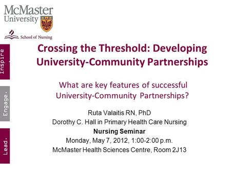 Inspire. Lead. Engage. Crossing the Threshold: Developing University-Community Partnerships What are key features of successful University-Community Partnerships?