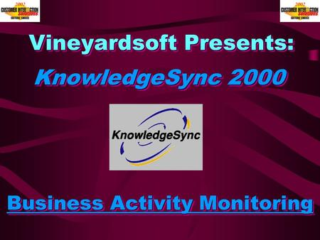 Vineyardsoft Presents: Business Activity Monitoring KnowledgeSync 2000.