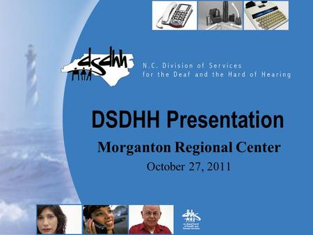 DSDHH Presentation Morganton Regional Center October 27, 2011.
