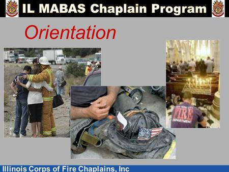 Illinois Corps of Fire Chaplains, Inc Orientation.