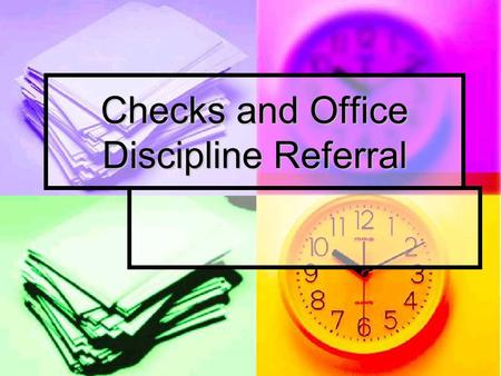 Checks and Office Discipline Referral. Good News…..there are less checks! Limited the types of checks Limited the types of checks Fewer ways that you.
