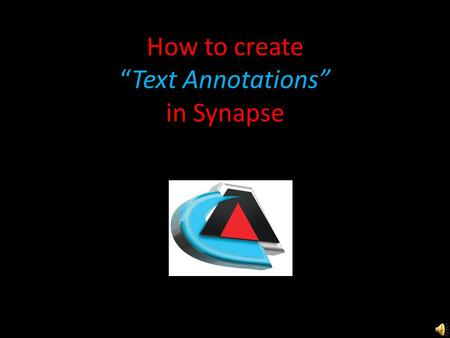 "How to create ""Text Annotations"" in Synapse Right click & choose ""Text"" Moving and deleting annotation."