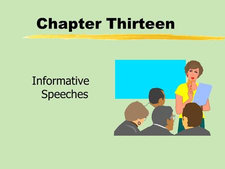 Chapter Thirteen Informative Speeches. Chapter Thirteen Table of Contents zInformative Speaking Goals and Strategies zTypes of Informative Speeches zOrganizing.