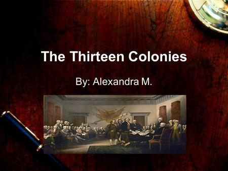 The Thirteen Colonies By: Alexandra M. Family Life Homes  Homes were made out of wood.  The poor lived in whatever they could find.  The middle class.