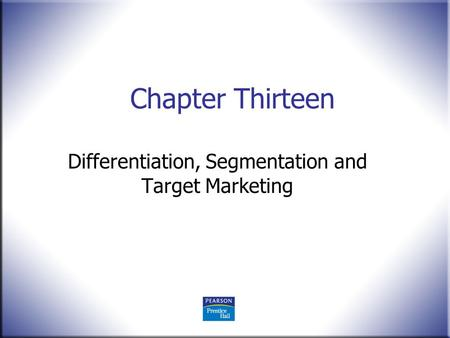 Chapter Thirteen Differentiation, Segmentation and Target Marketing.