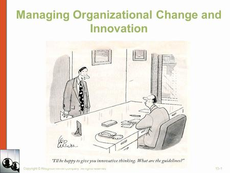 Managing Organizational Change and Innovation Copyright © Houghton Mifflin Company. All rights reserved.13–1.